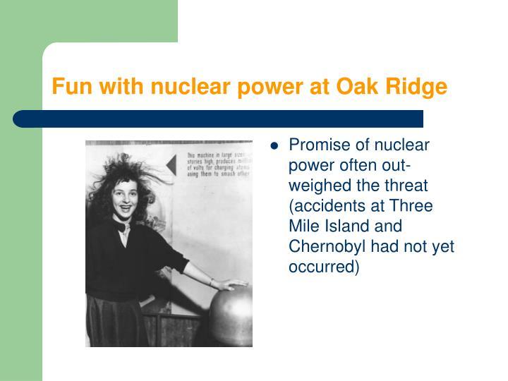 Fun with nuclear power at Oak Ridge