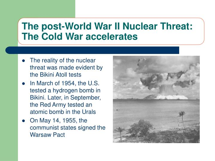 The post-World War II Nuclear Threat: The Cold War accelerates
