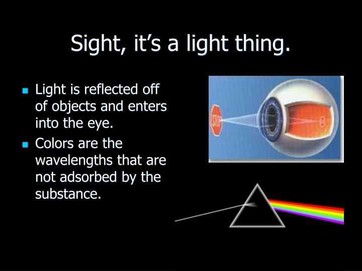Sight, it's a light thing.