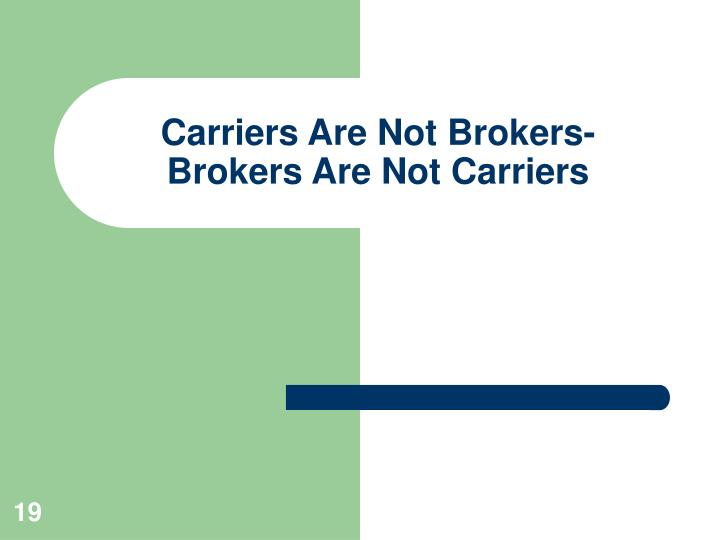 Carriers Are Not Brokers-
