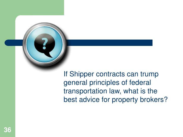 If Shipper contracts can trump general principles of federal transportation law, what is the best advice for property brokers?