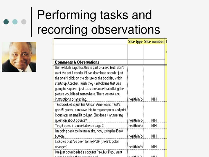 Performing tasks and recording observations