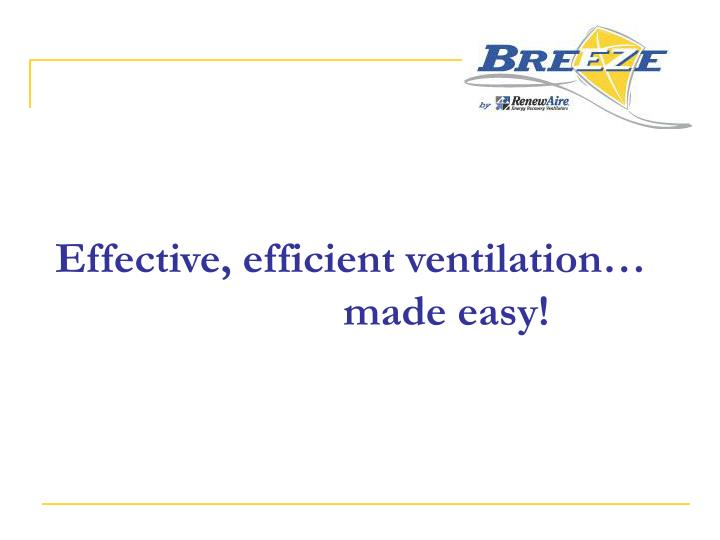 Effective, efficient ventilation… 				made easy!