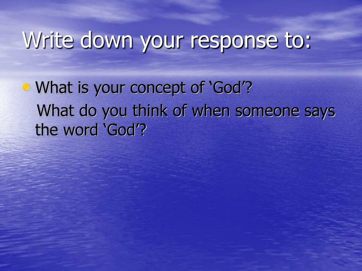 Write down your response to: