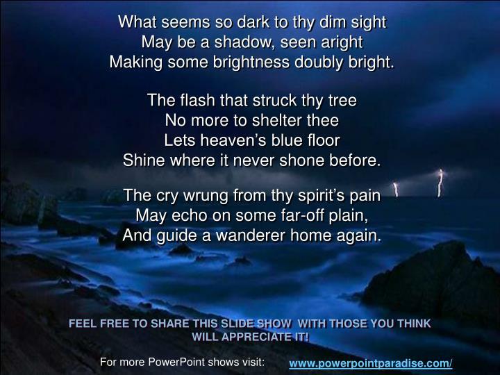What seems so dark to thy dim sight
