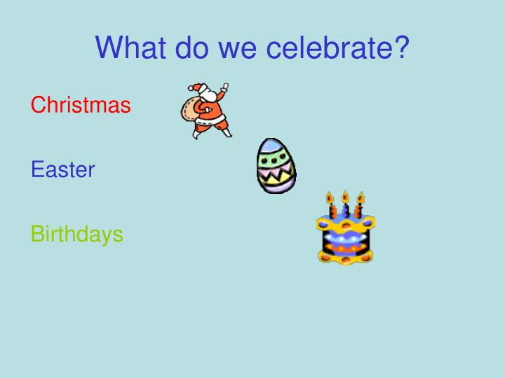 What do we celebrate