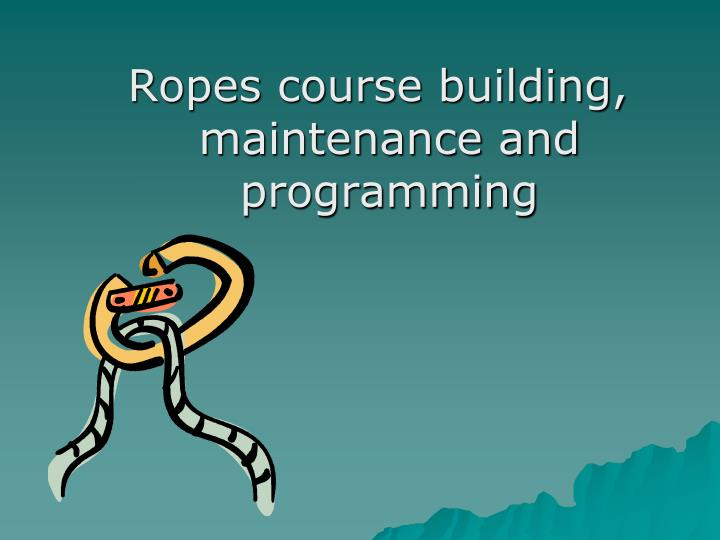 Ropes course building, maintenance and programming