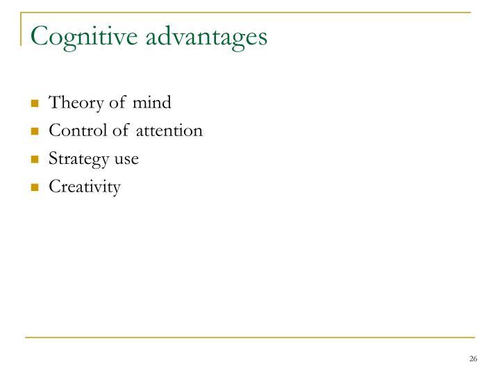 Cognitive advantages