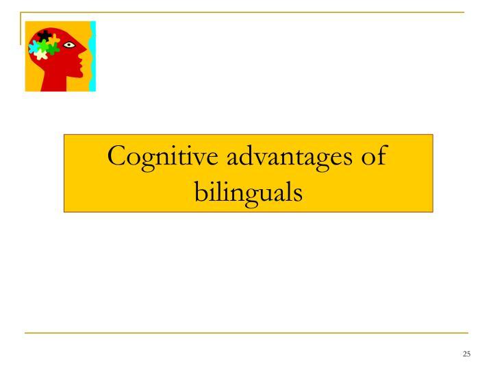 Cognitive advantages of bilinguals