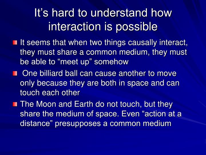 It's hard to understand how interaction is possible