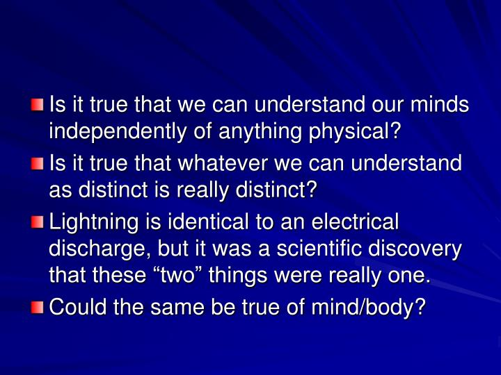 Is it true that we can understand our minds independently of anything physical?
