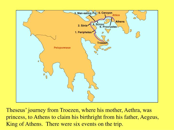 Theseus' journey from Troezen, where his mother, Aethra, was princess, to Athens to claim his birthright from his father, Aegeus, King of Athens.  There were six events on the trip.