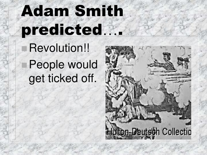 Adam Smith predicted