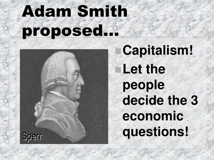 Adam Smith proposed...