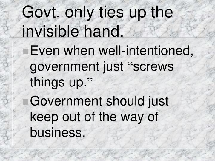 Govt. only ties up the invisible hand.
