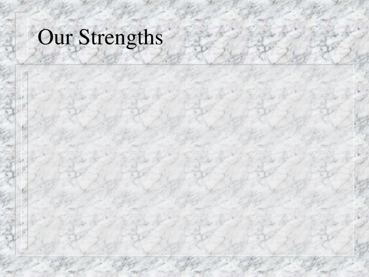 Our Strengths