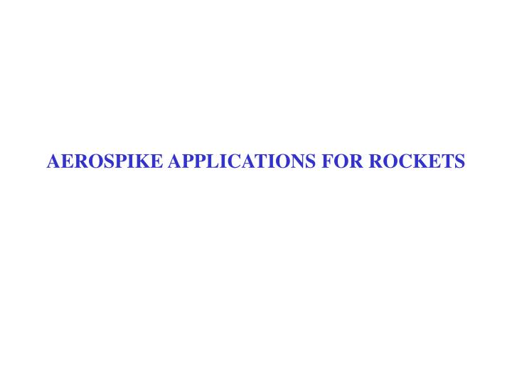 AEROSPIKE APPLICATIONS FOR ROCKETS