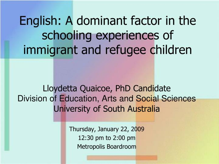 English a dominant factor in the schooling experiences of immigrant and refugee children