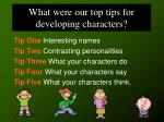 what were our top tips for developing characters1