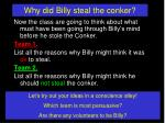 why did billy steal the conker