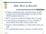 866 how to record