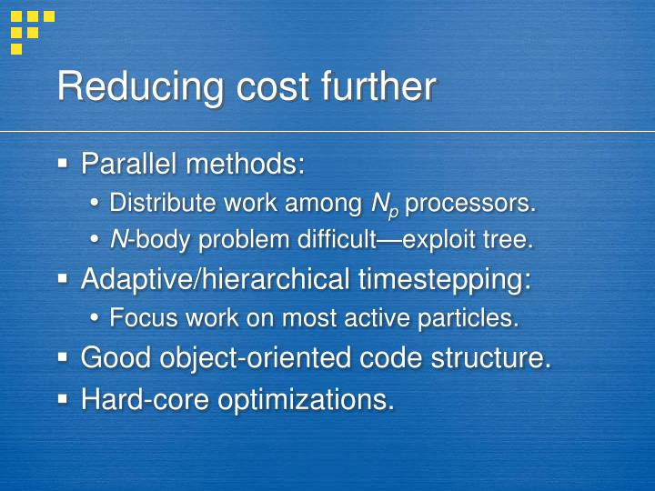 Reducing cost further