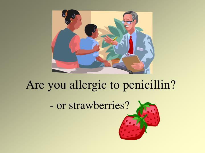 Are you allergic to penicillin?