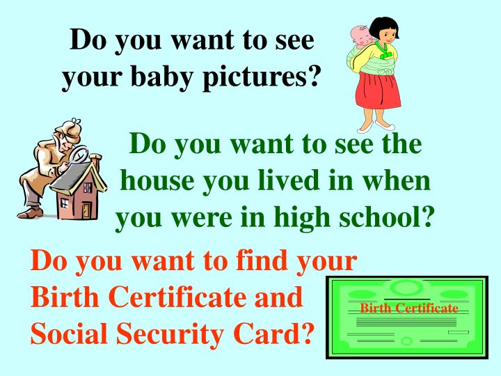 Do you want to see your baby pictures?