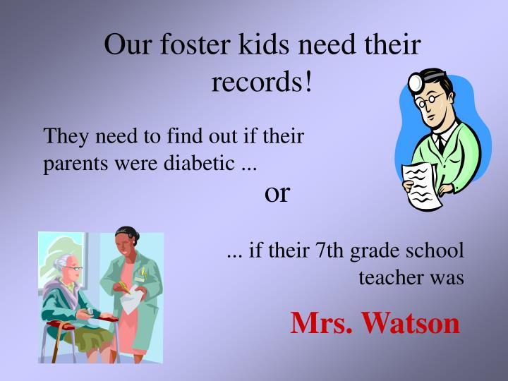 Our foster kids need their records!