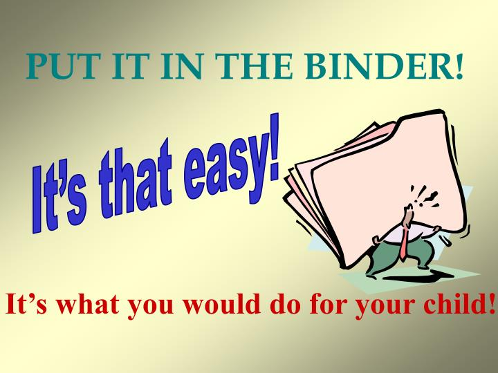 PUT IT IN THE BINDER!