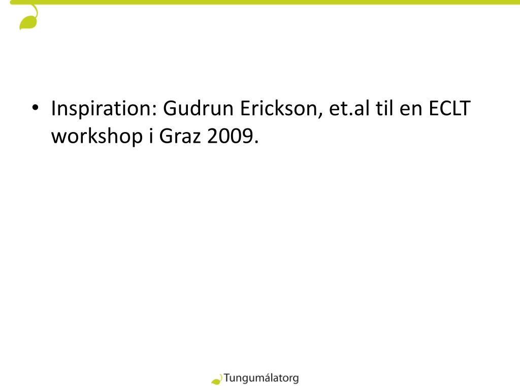 Inspiration: Gudrun Erickson, et.al til en ECLT workshop i Graz 2009.