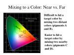 mixing to a color near vs far