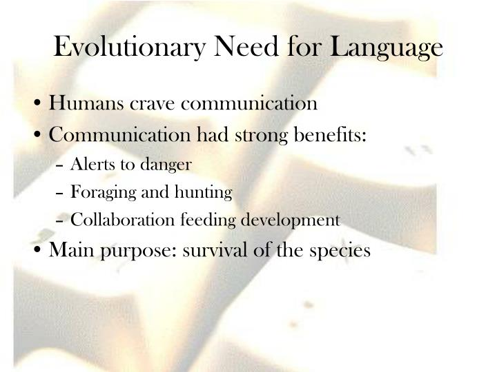 Evolutionary Need for Language