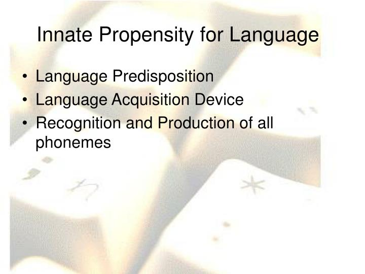 Innate propensity for language