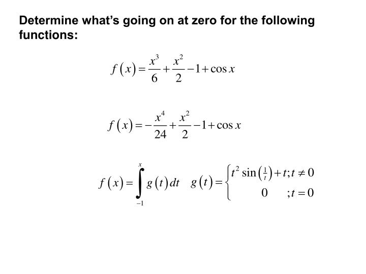 Determine what's going on at zero for the following functions: