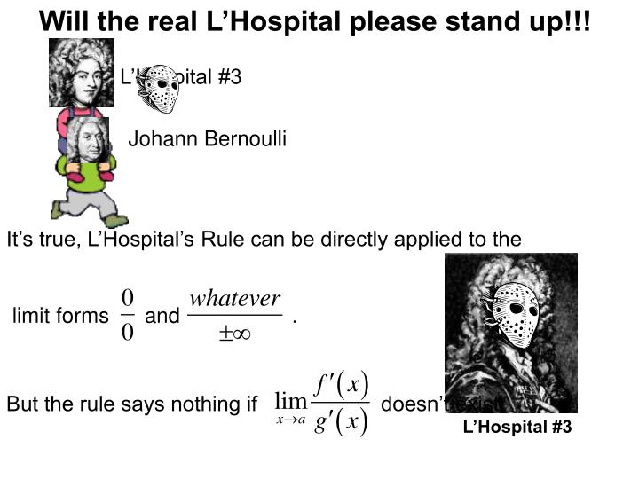 Will the real L'Hospital please stand up!!!