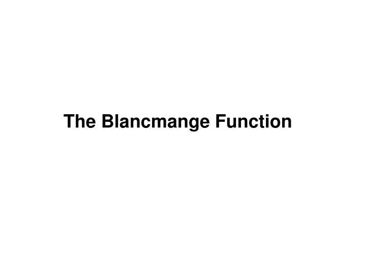 The Blancmange Function