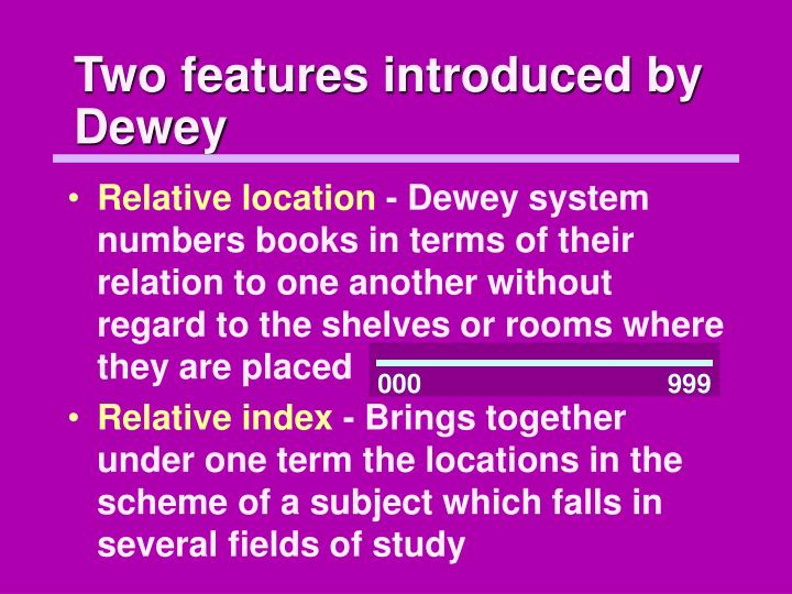 Two features introduced by Dewey