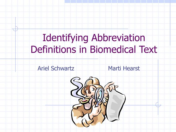 Identifying Abbreviation Definitions in Biomedical Text