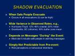 shadow evacuation