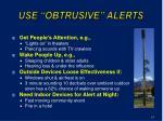 use obtrusive alerts