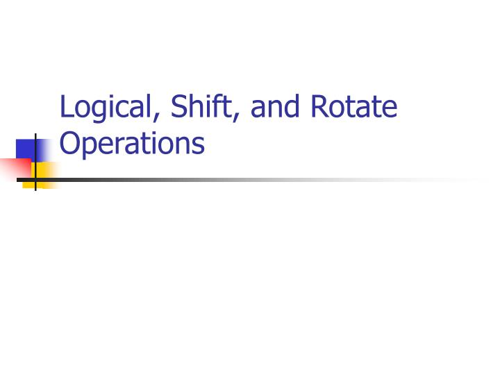 Logical, Shift, and Rotate Operations