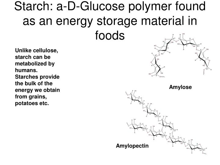 Starch: a-D-Glucose polymer found as an energy storage material in foods