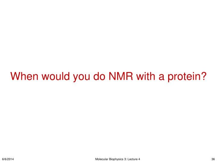 When would you do NMR with a protein?