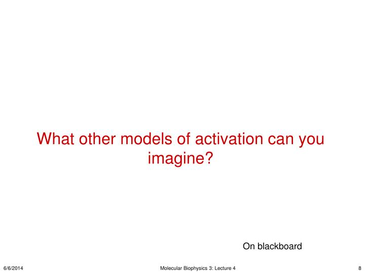 What other models of activation can you imagine?