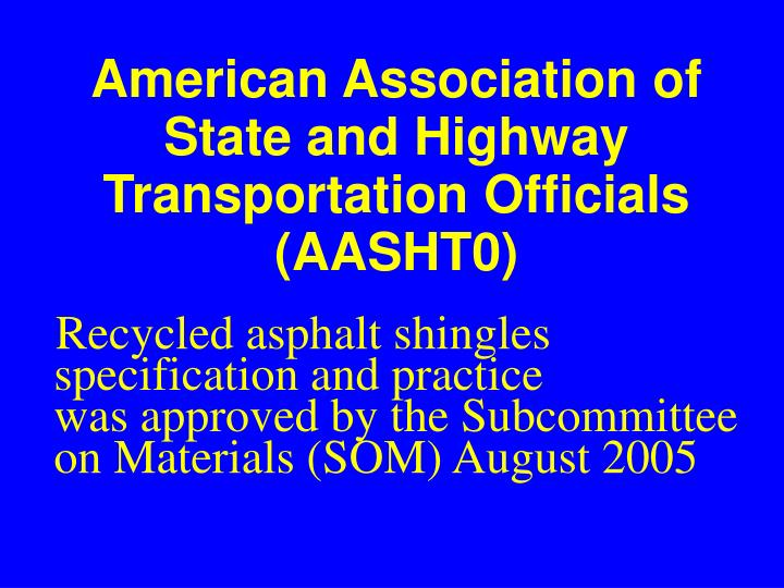 American Association of State and Highway Transportation Officials (AASHT0)