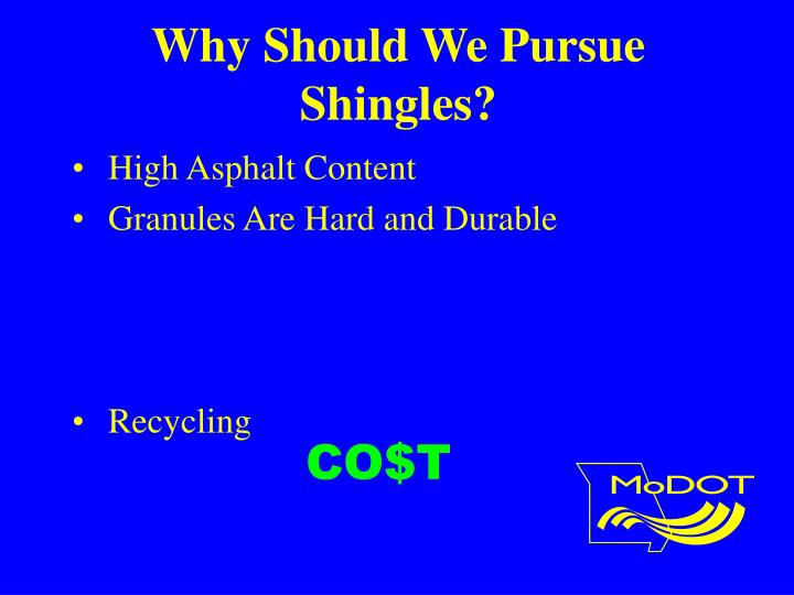 Why Should We Pursue Shingles?