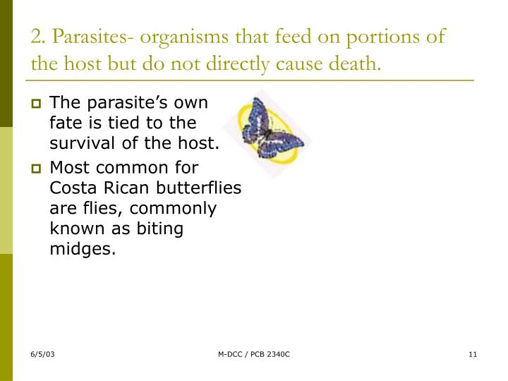 2. Parasites- organisms that feed on portions of the host but do not directly cause death.