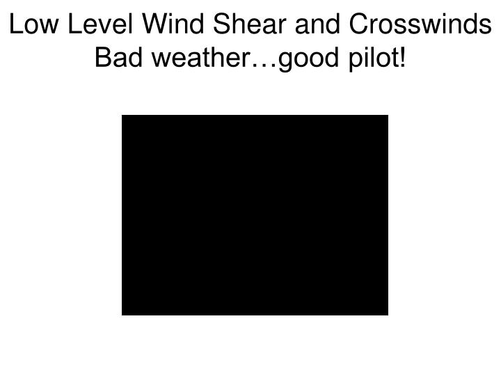 Low Level Wind Shear and Crosswinds