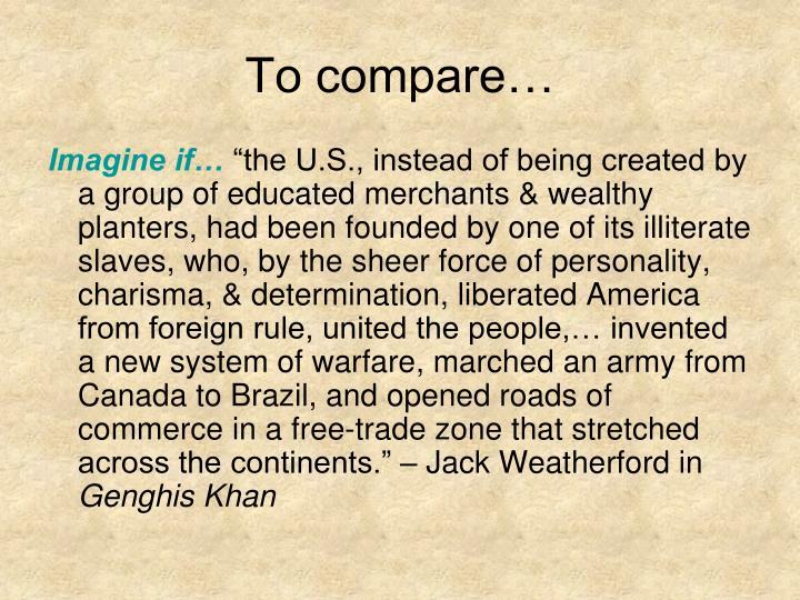 To compare…